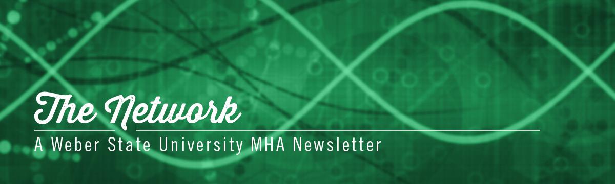 The Network a Weber State University MHA Newsletter