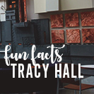 Discover features & fun facts about Tracy Hall