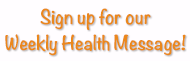 Sign-up for Our Weekly Health Message